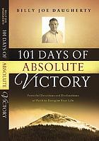 101 days of absolute victory : powerful devotions and declarations of faith to energize your life