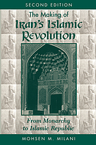 The making of Iran's Islamic revolution : from monarchy to Islamic republic