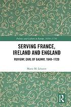 Serving France, Ireland and England : Ruvigny, Earl of Galway, 1648-1720
