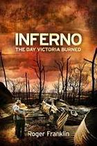 Inferno : the day Victoria burned