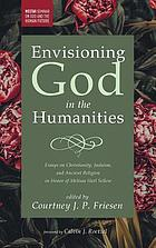 Envisioning God in the Humanities : Essays on Christianity, Judaism, and Ancient Religion in Honor of Melissa Harl Sellew.