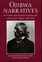 Ojibwa narratives of Charles and Charlotte Kawbawgam and Jacques LePique, 1893-1895