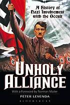 Unholy alliance : history of the Nazi involvement with the occult/ Peter Levenda.