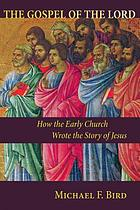 The Gospel of the Lord : how the early church wrote the story of Jesus
