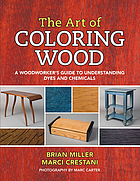 The art of coloring wood : a woodworker's guide to understanding dyes and chemicals