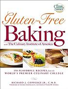 Gluten-free baking with the Culinary Institute of America : 150 flavorful recipes from the world's premier culinary college