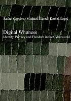 Digital whoness : identity, privacy and freedom in the cyberworld