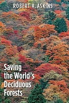 Saving the world's deciduous forests : ecological perspectives from East Asia, North America, and Europe