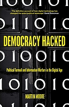 Democracy hacked : political turmoil and information warfare in the digital age