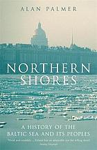 Northern shores : a history of the Baltic Sea and its peoples