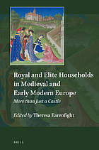 Royal and elite households in medieval and early modern Europe : more than just a castle