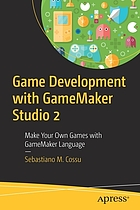 Game Development with GameMaker Studio 2 : Make Your Own Games with GameMaker Language