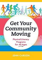 Get your community moving : physical literacy programs for all ages