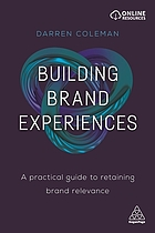 Building brand experiences : a practical guide to retaining brand relevance