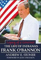 Legacy of a governor : the life of Indiana's Frank O'Bannon