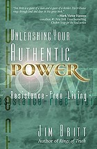 Unleashing your authentic power : resistance-free living