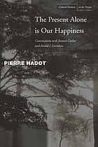 The present alone is our happiness : conversations with Jeannie Carlier and Arnold I. Davidson