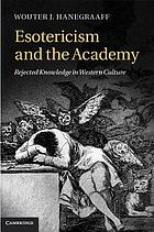 Esotericism and the Academy : Rejected Knowledge in Western Culture