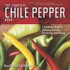 The complete chile pepper book : a gardener's guide to choosing, growing, preserving, and cooking