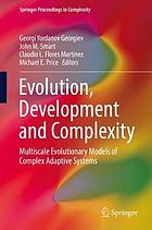 Evolution, Development and Complexity : Multiscale Evolutionary Models of Complex Adaptive Systems