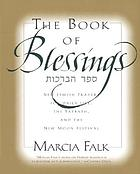 The book of blessings : new Jewish prayers for daily life, the Sabbath, and the new moon festival = Sēfer hab-berâkôt