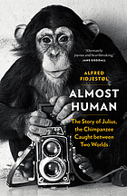 Almost human : the story of Julius, the chimpanzee caught between two worlds