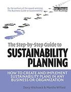 The step-by-step guide to sustainability planning : how to create and implement sustainability plans in any business or organization
