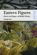 Eastern figures : Orient and Empire in British writing