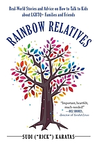 Rainbow relatives : real-world stories and advice on how to talk to kids about LGBTQ+ families and friends