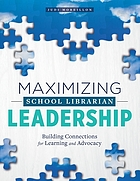 Maximizing school librarian leadership : building connections for learning and advocacy