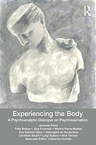 Experiencing the Body : a Psychoanalytic Dialogue on Psychosomatics.