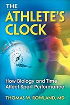 The athlete's clock : how biology and time affect sport performance
