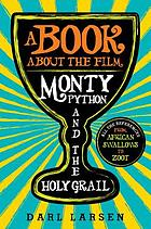 A book about the film Monty Python and the Holy Grail : all the references from African swallows to Zoot