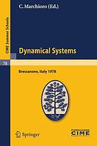 Dynamical systems : lectures given at a Summer School of the Centrol Internazionale Matematico Estivo (C.I.M.E.), held in Bressanone (Bolzano), Italy, June 19-27, 1978