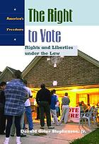 The right to vote : rights and liberties under the law