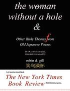 The woman without a hole : & other risky themes from old Japanese poems. 18-19c senryû compiled, translated & essayed