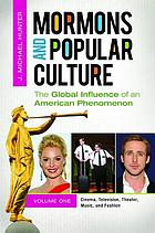 Mormons and popular culture : the global influence of an American phenomenon