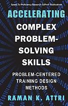 Accelerating complex problem-solving skills : problem-centered training design methods