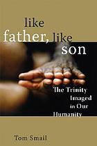 Like Father, Like Son : the Trinity Imaged in our Humanity