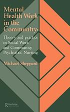 Mental health work in the community : theory and practice in social work and community psychiatric nursing