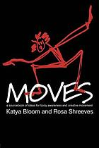 Moves : a sourcebook of ideas for body awareness and creative movement