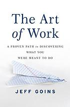 The art of work : a proven path to discovering what you were meant to do