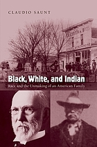 Black, white, and Indian : race and the unmaking of an American family