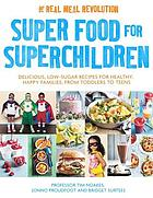 Superfood for superchildren : delicious, low-sugar recipes for healthy, happy children, from toddlers to teens