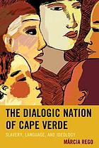 The dialogic nation of Cape Verde : slavery, language, and ideology