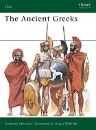 The ancient Greeks : armies of class. Greece, 5th and 4th centuries BC