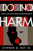 Do no harm : social sin and Christian responsibility