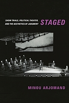 Staged : show trials, political theater, and the aesthetics of judgment
