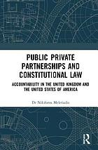 Public Private Partnerships and Constitutional Law : Accountability in the United Kingdom and the United States of America.