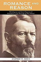 Romance and reason : ontological and social sources of alienation in the writings of Max Weber